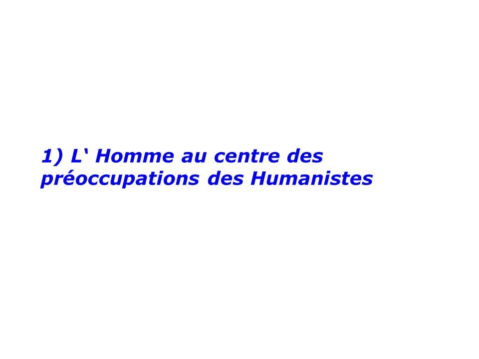 1) L' Homme au centre des préoccupations des Humanistes