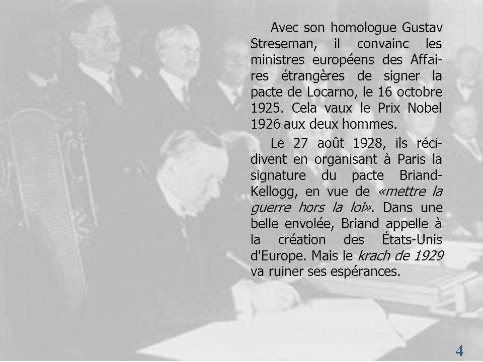 Avec son homologue Gustav Streseman, il convainc les ministres européens des Affai-res étrangères de signer la pacte de Locarno, le 16 octobre 1925. Cela vaux le Prix Nobel 1926 aux deux hommes.