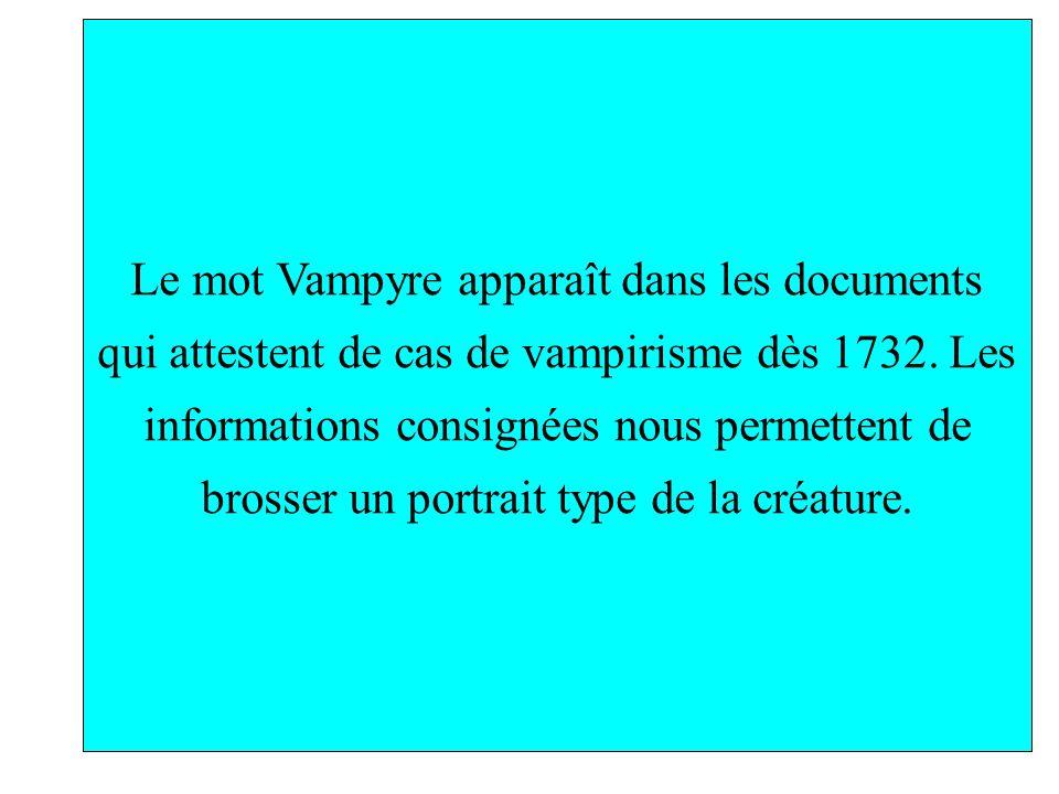 Le mot Vampyre apparaît dans les documents qui attestent de cas de vampirisme dès 1732.