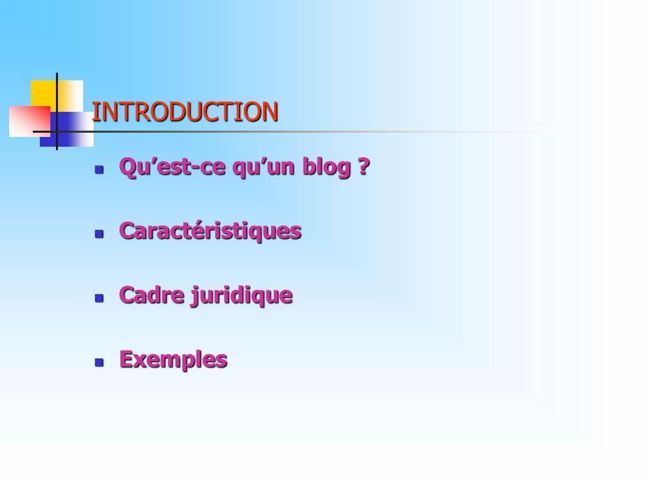 INTRODUCTION Qu'est-ce qu'un blog Caractéristiques Cadre juridique