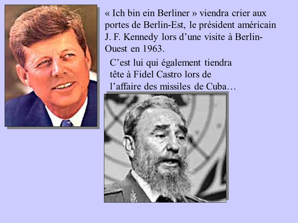 « Ich bin ein Berliner » viendra crier aux portes de Berlin-Est, le président américain J. F. Kennedy lors d'une visite à Berlin-Ouest en 1963.