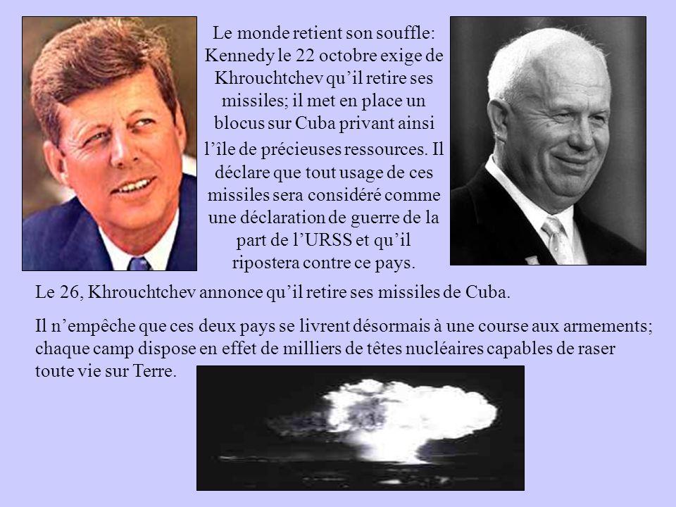 Le monde retient son souffle: Kennedy le 22 octobre exige de Khrouchtchev qu'il retire ses missiles; il met en place un blocus sur Cuba privant ainsi l'île de précieuses ressources. Il déclare que tout usage de ces missiles sera considéré comme une déclaration de guerre de la part de l'URSS et qu'il ripostera contre ce pays.