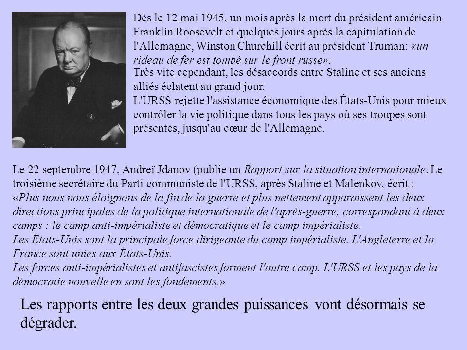 Dès le 12 mai 1945, un mois après la mort du président américain Franklin Roosevelt et quelques jours après la capitulation de l Allemagne, Winston Churchill écrit au président Truman: «un rideau de fer est tombé sur le front russe».