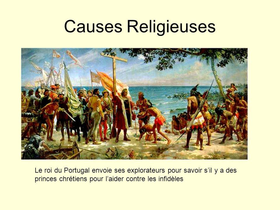 Causes Religieuses Le roi du Portugal envoie ses explorateurs pour savoir s'il y a des princes chrétiens pour l'aider contre les infidèles.