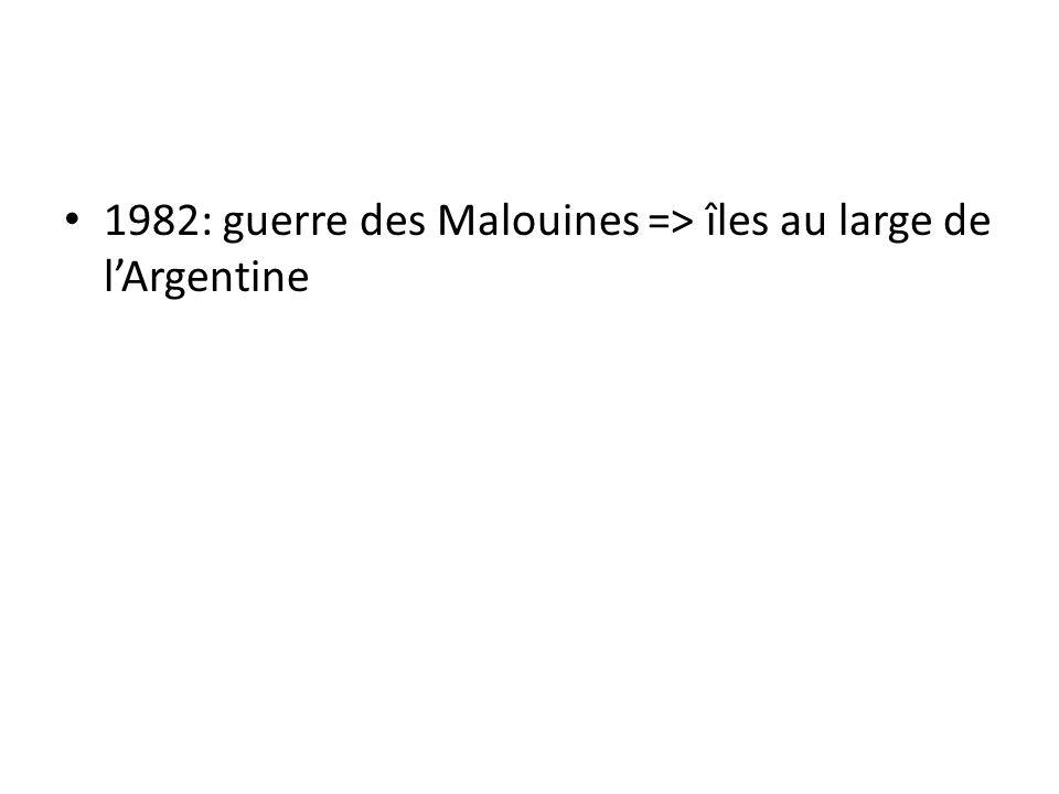 1982: guerre des Malouines => îles au large de l'Argentine