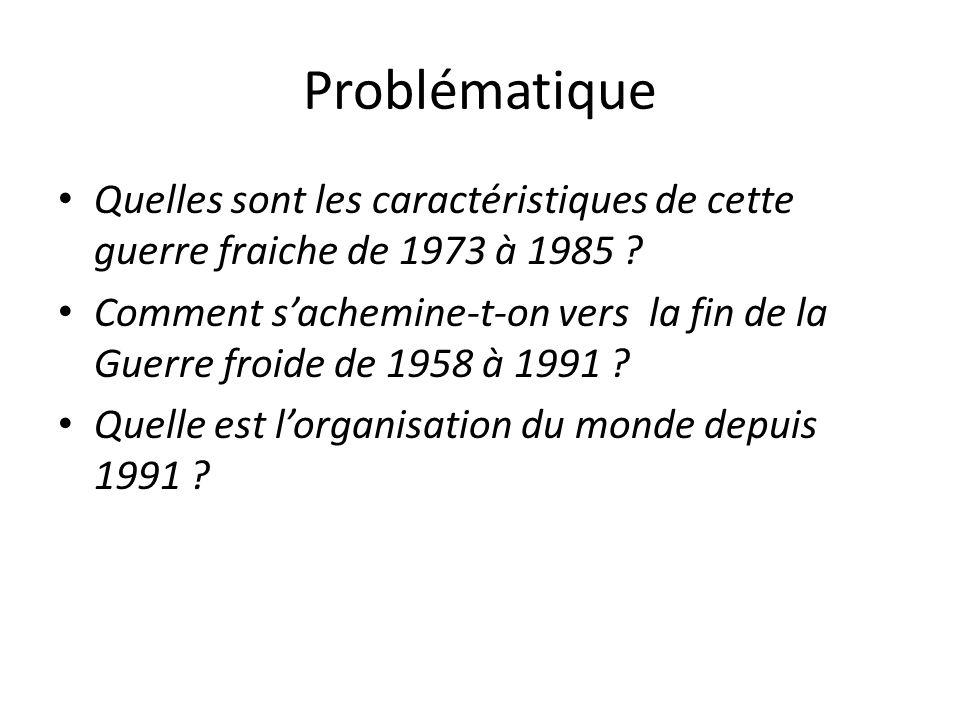 Problématique Quelles sont les caractéristiques de cette guerre fraiche de 1973 à 1985