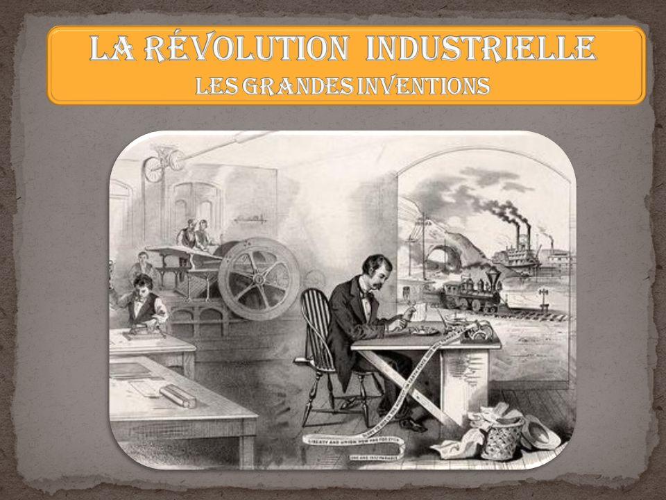 LA RÉVOLUTION INDUSTRIELLE les grandes inventions