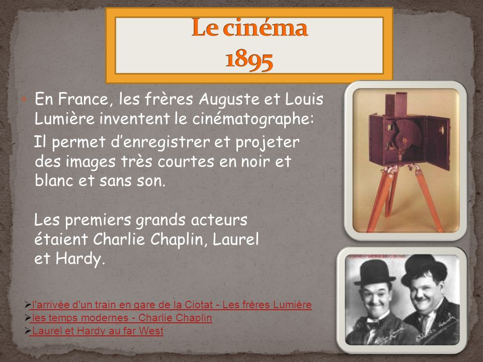 Le cinéma 1895 En France, les frères Auguste et Louis Lumière inventent le cinématographe: