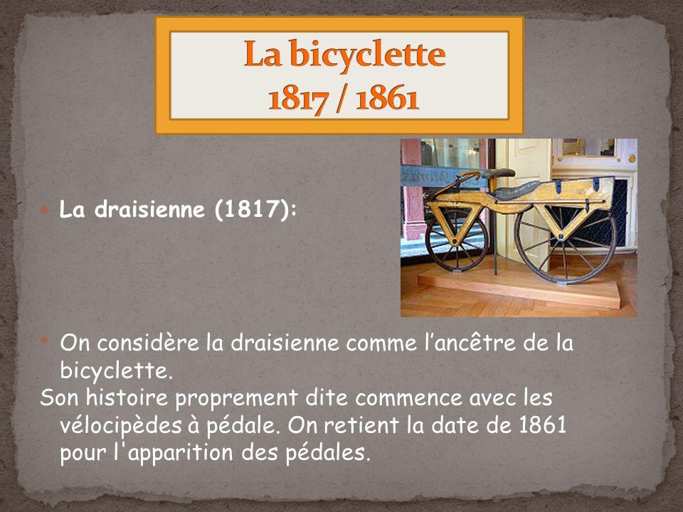 La bicyclette 1817 / 1861 La draisienne (1817):
