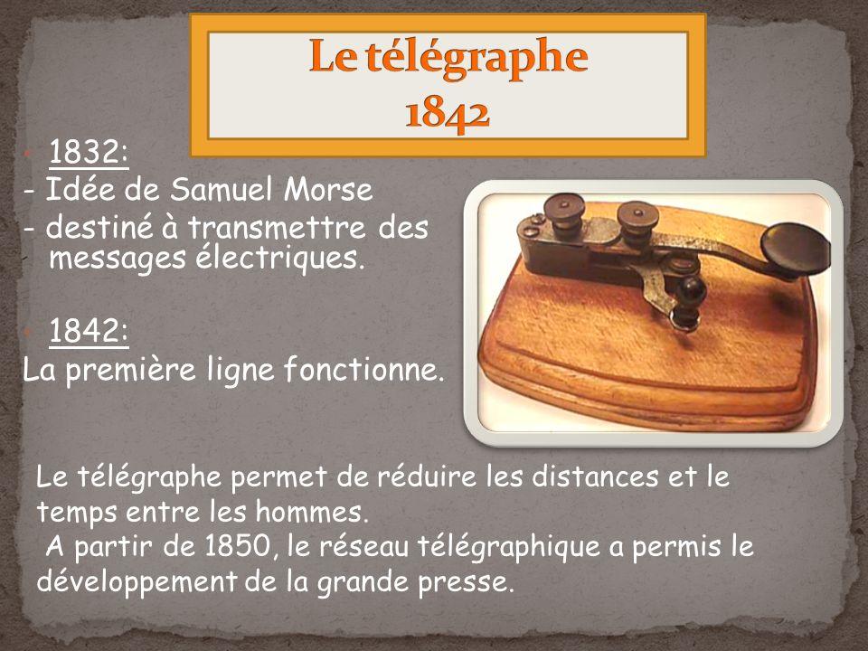 Le télégraphe 1842 1832: - Idée de Samuel Morse