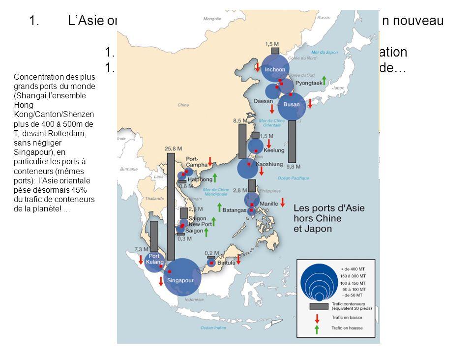L'Asie orientale, une aire de puissance en expansion, n nouveau centre du monde 1. un centre d'impulsion majeur de la mondialisation 1.1. La plus puissance façade maritime du monde…