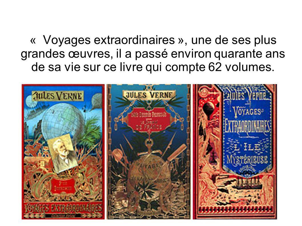 « Voyages extraordinaires », une de ses plus grandes œuvres, il a passé environ quarante ans de sa vie sur ce livre qui compte 62 volumes.