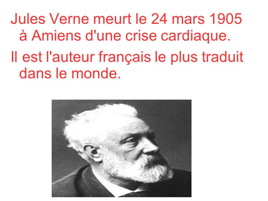 Jules Verne meurt le 24 mars 1905 à Amiens d une crise cardiaque.