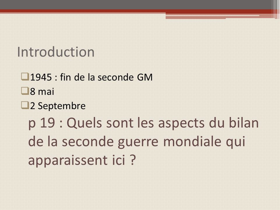 Introduction 1945 : fin de la seconde GM 8 mai 2 Septembre