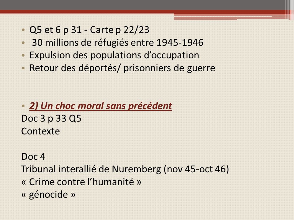Q5 et 6 p 31 - Carte p 22/23 30 millions de réfugiés entre 1945-1946. Expulsion des populations d'occupation.