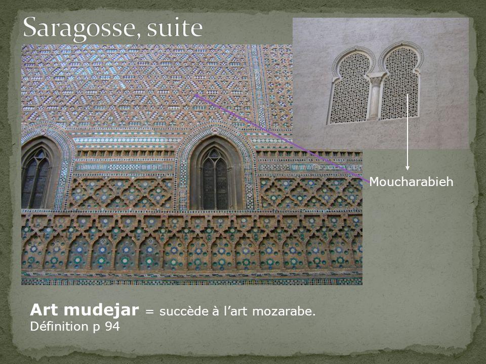 Saragosse, suite Art mudejar = succède à l'art mozarabe. Moucharabieh