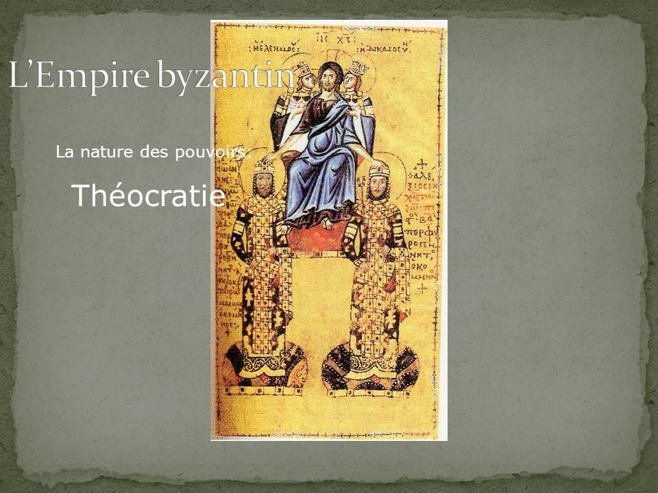 L'Empire byzantin La nature des pouvoirs: Théocratie