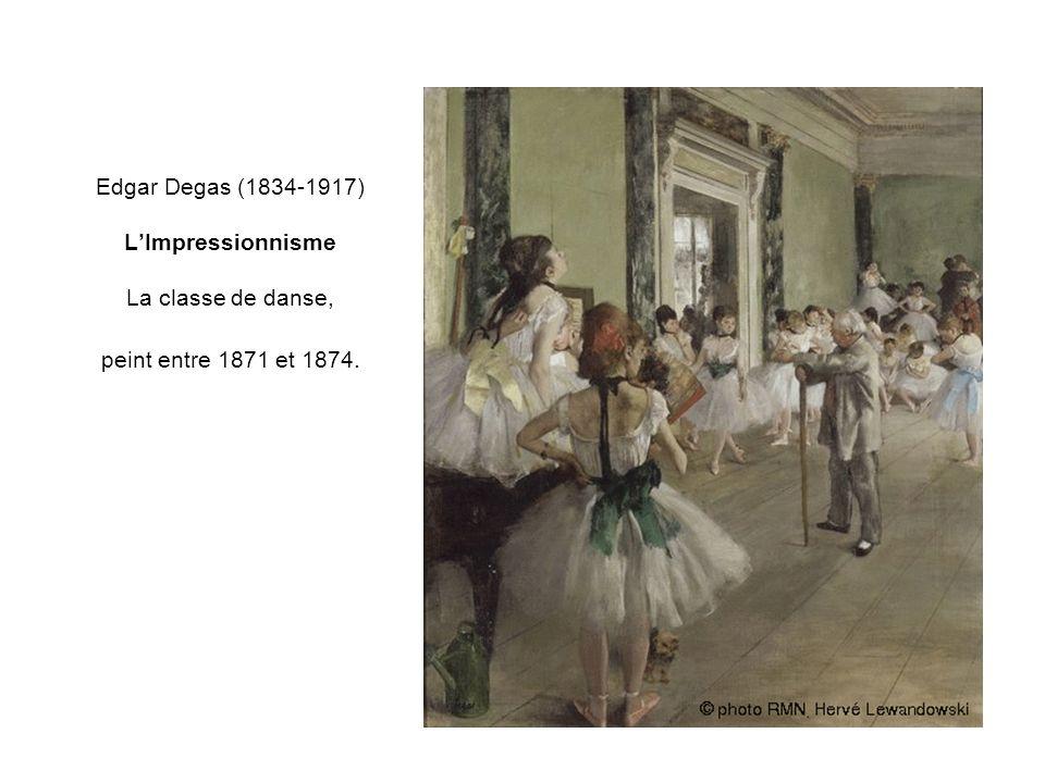Edgar Degas (1834-1917) L'Impressionnisme La classe de danse, peint entre 1871 et 1874.