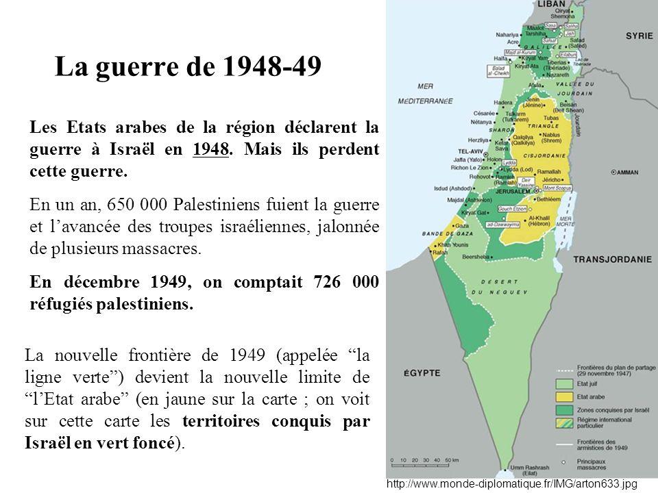 La guerre de 1948-49 Les Etats arabes de la région déclarent la guerre à Israël en 1948. Mais ils perdent cette guerre.