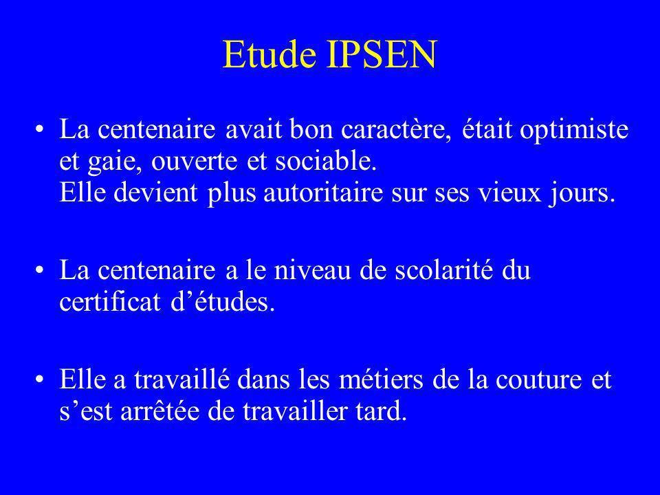 Etude IPSEN La centenaire avait bon caractère, était optimiste et gaie, ouverte et sociable. Elle devient plus autoritaire sur ses vieux jours.