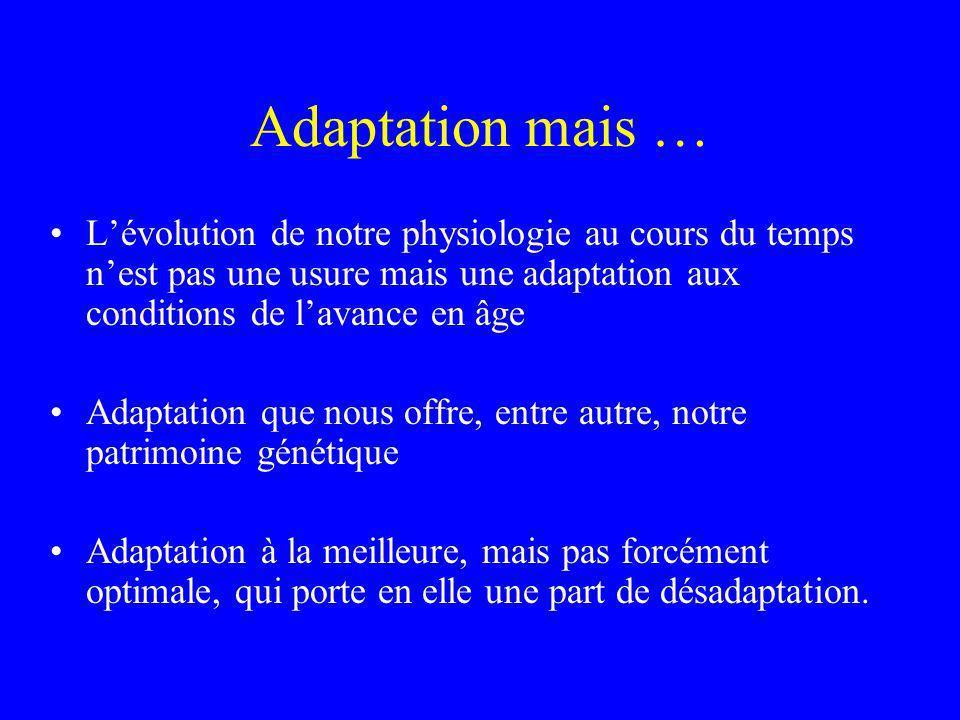 Adaptation mais … L'évolution de notre physiologie au cours du temps n'est pas une usure mais une adaptation aux conditions de l'avance en âge.