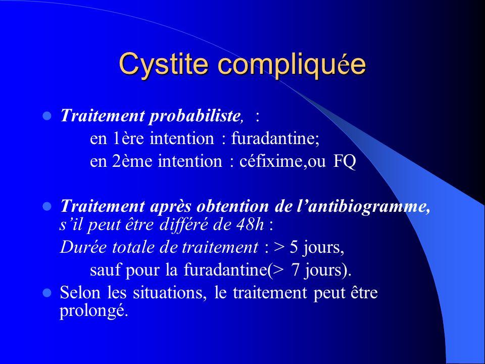 Cystite compliquée Traitement probabiliste, :