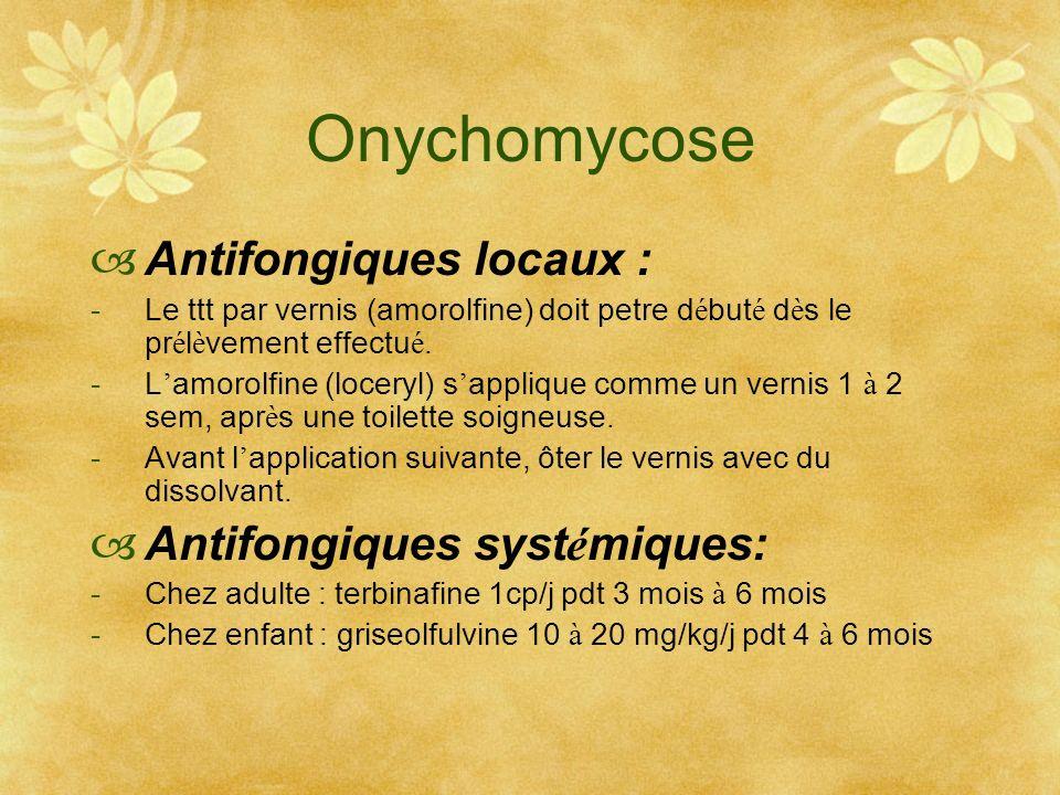 Onychomycose Antifongiques locaux : Antifongiques systémiques: