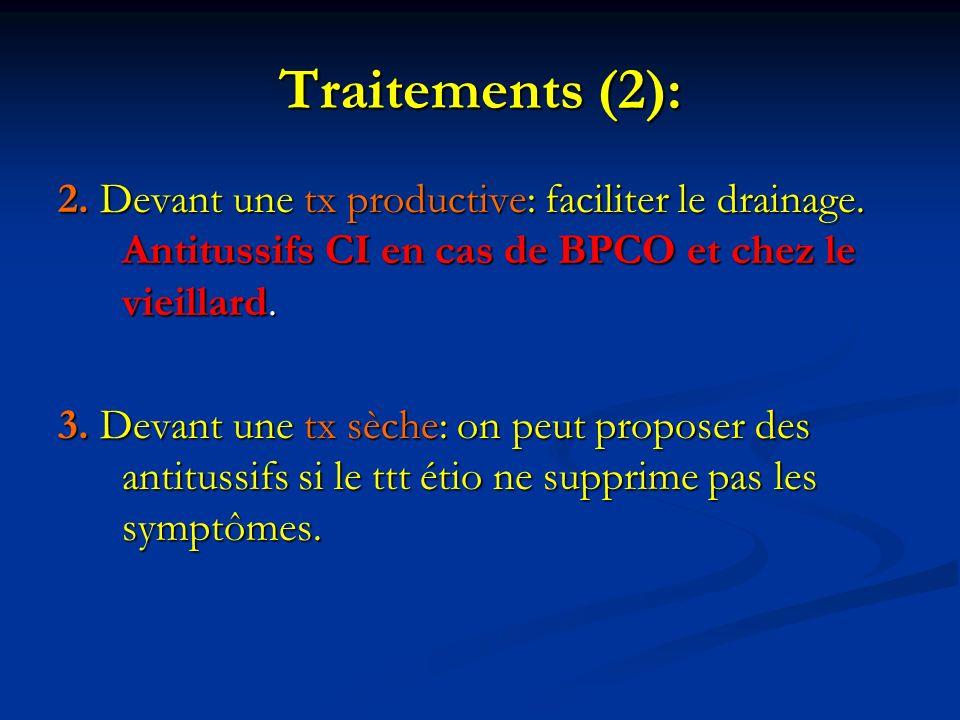 Traitements (2): 2. Devant une tx productive: faciliter le drainage. Antitussifs CI en cas de BPCO et chez le vieillard.