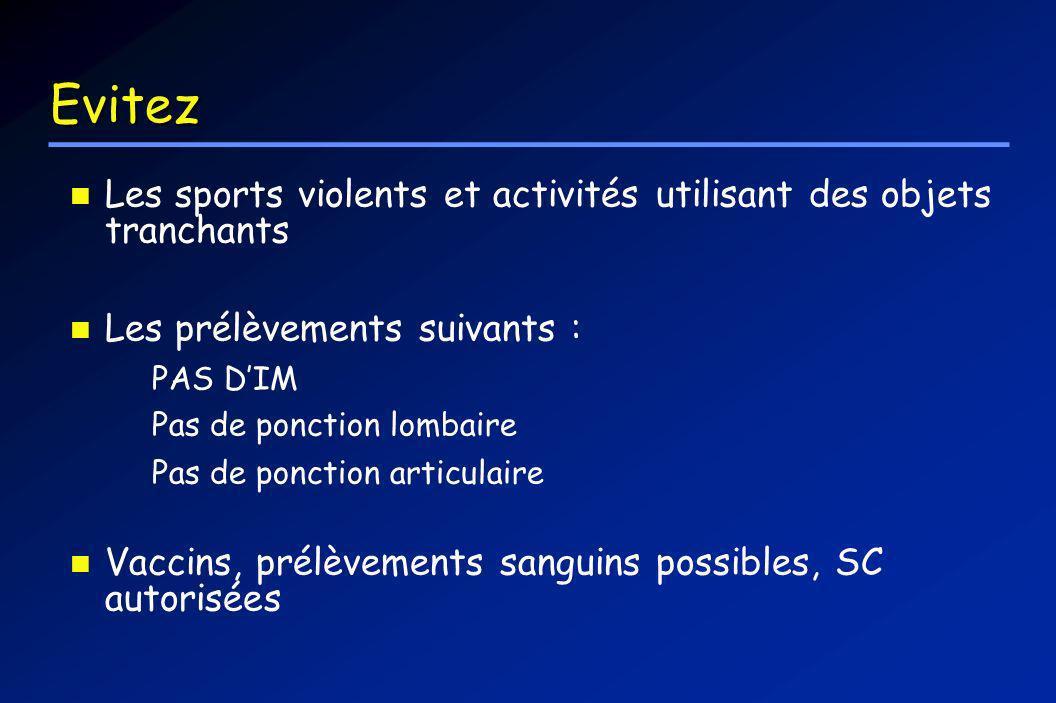 Evitez Les sports violents et activités utilisant des objets tranchants. Les prélèvements suivants :