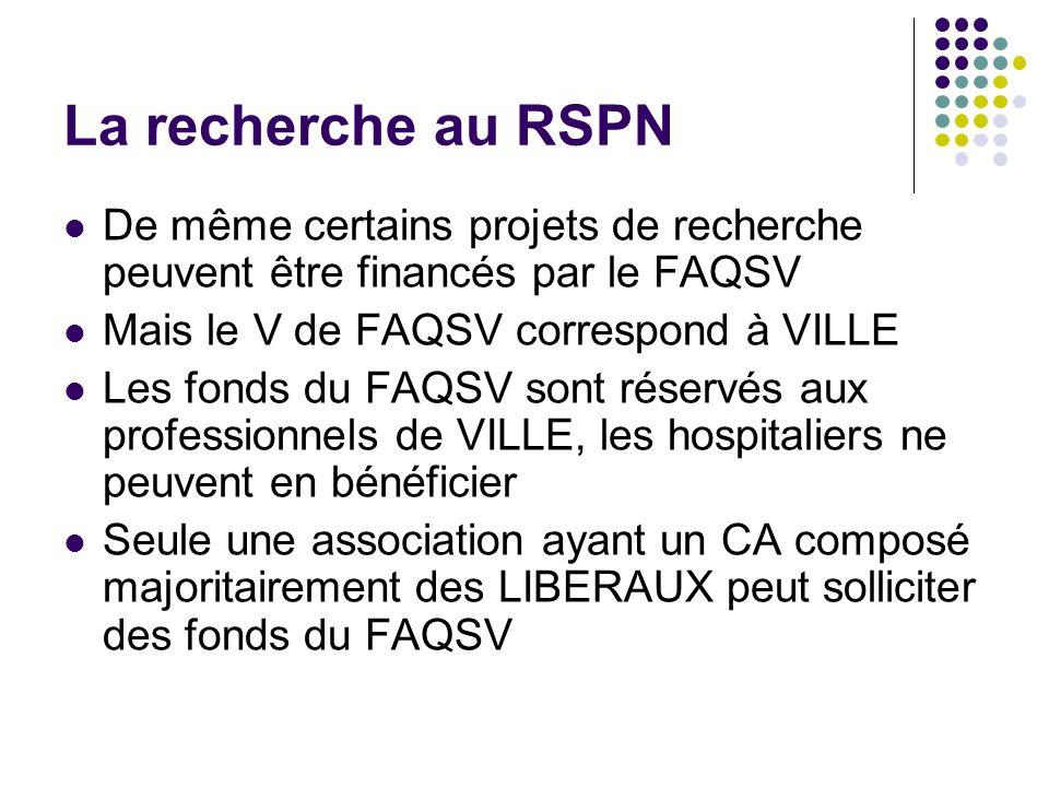 La recherche au RSPN De même certains projets de recherche peuvent être financés par le FAQSV. Mais le V de FAQSV correspond à VILLE.