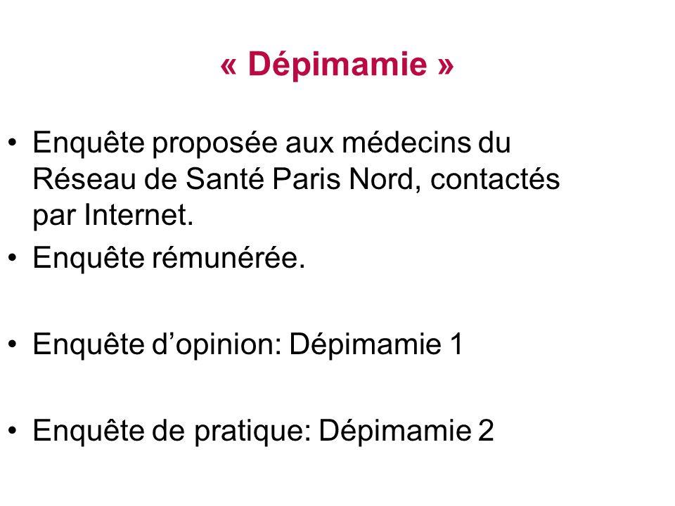 « Dépimamie » Enquête proposée aux médecins du Réseau de Santé Paris Nord, contactés par Internet. Enquête rémunérée.