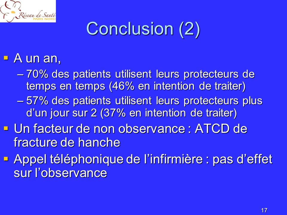 Conclusion (2) A un an, 70% des patients utilisent leurs protecteurs de temps en temps (46% en intention de traiter)