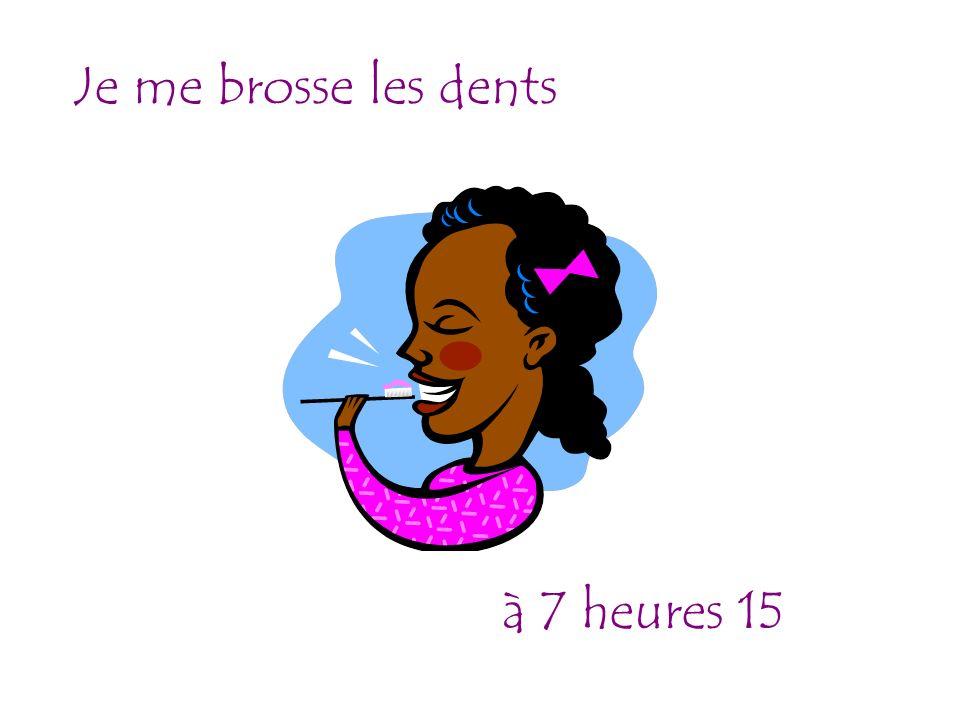 Je me brosse les dents à 7 heures 15