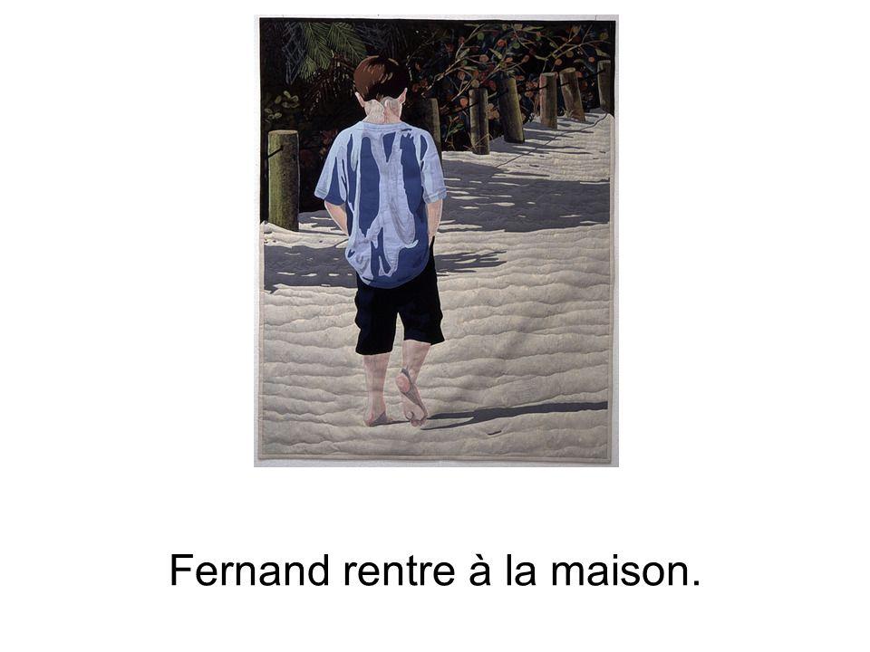 Fernand rentre à la maison.