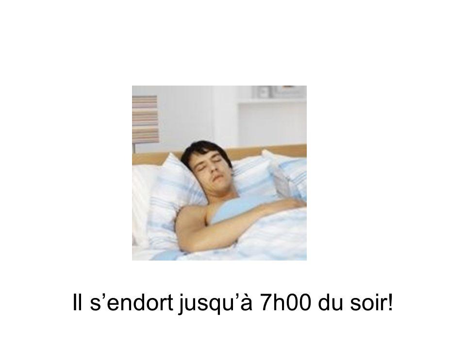 Il s'endort jusqu'à 7h00 du soir!
