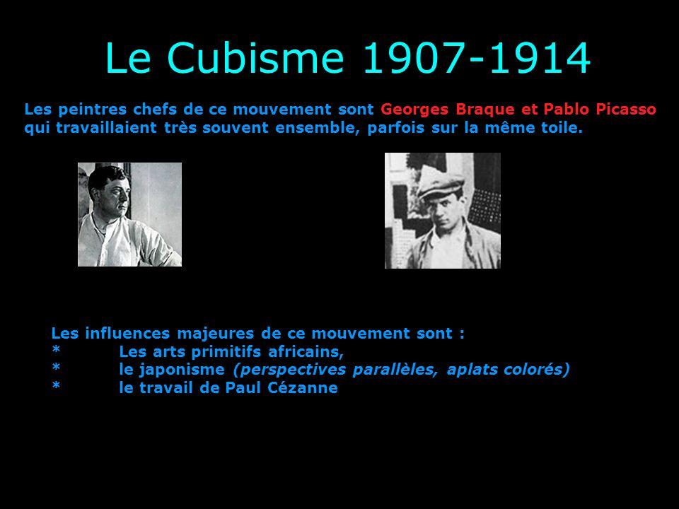 Le Cubisme 1907-1914Les peintres chefs de ce mouvement sont Georges Braque et Pablo Picasso.