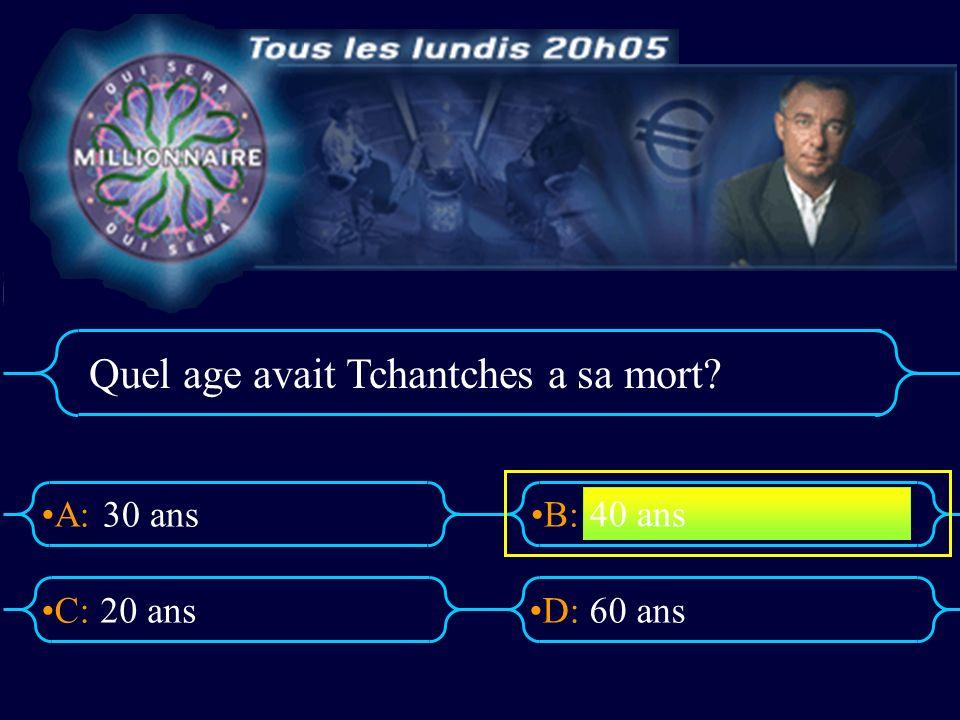 Quel age avait Tchantches a sa mort