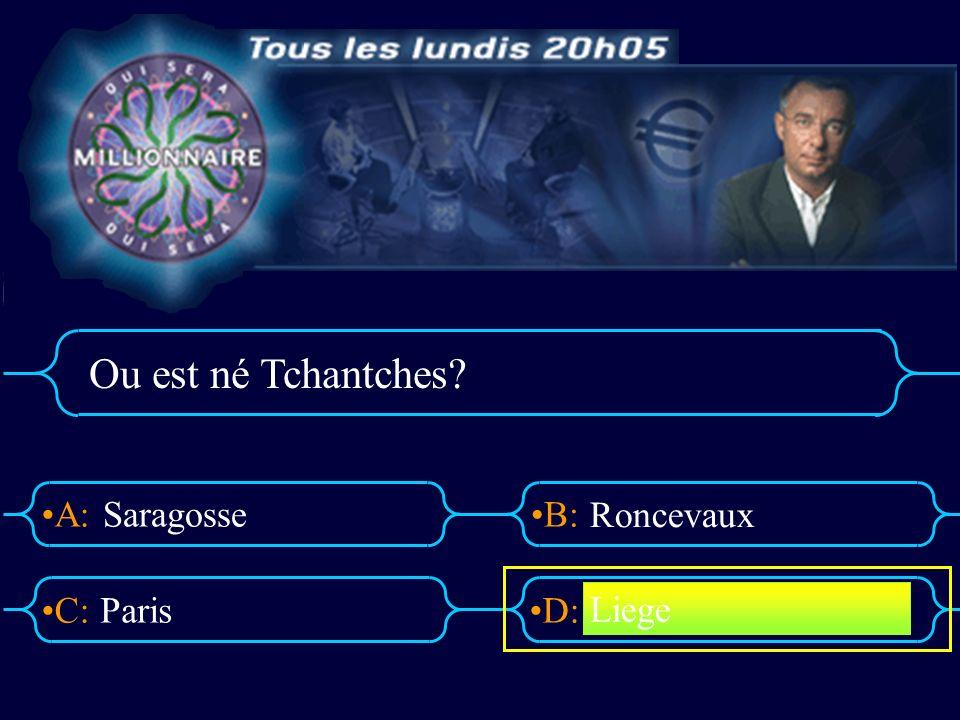 Ou est né Tchantches Saragosse Roncevaux Paris Liege