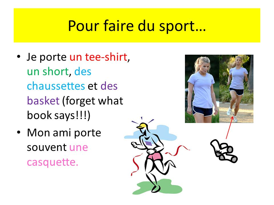 Pour faire du sport… Je porte un tee-shirt, un short, des chaussettes et des basket (forget what book says!!!)