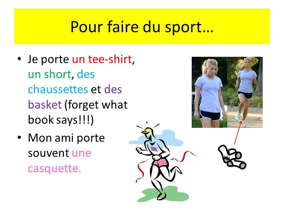 Pour faire du sport…Je porte un tee-shirt, un short, des chaussettes et des basket (forget what book says!!!)