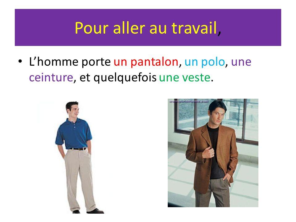 Pour aller au travail, L'homme porte un pantalon, un polo, une ceinture, et quelquefois une veste.