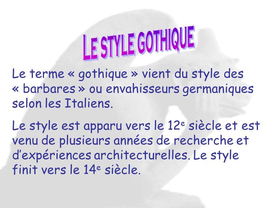 Le style gothique Le terme « gothique » vient du style des « barbares » ou envahisseurs germaniques selon les Italiens.
