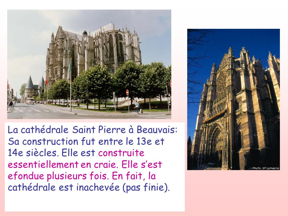 La cathédrale Saint Pierre à Beauvais: Sa construction fut entre le 13e et 14e siècles.