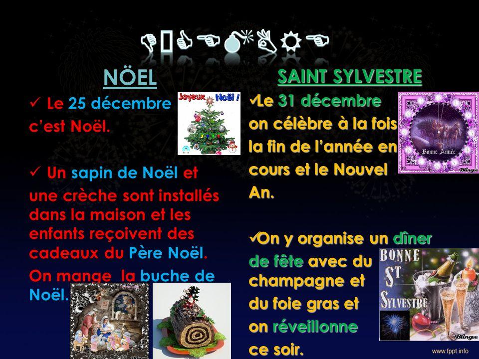 DÉCEMBRE NÖEL SAINT SYLVESTRE Le 25 décembre Le 31 décembre
