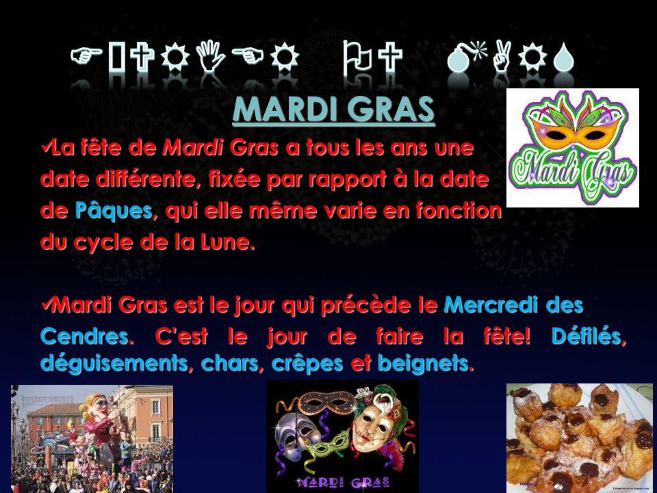 FÉVRier ou mars MARDI GRAS La fête de Mardi Gras a tous les ans une