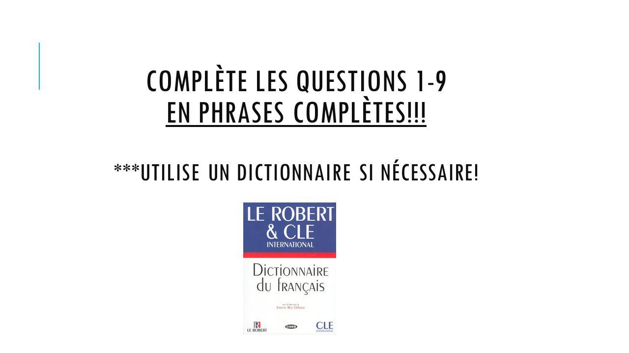 Complète les questions 1-9 en PHRASES COMPLètes