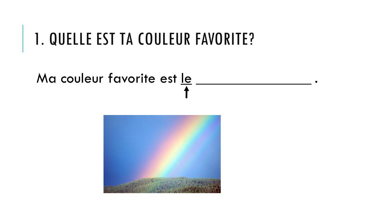 1. Quelle est ta couleur favorite