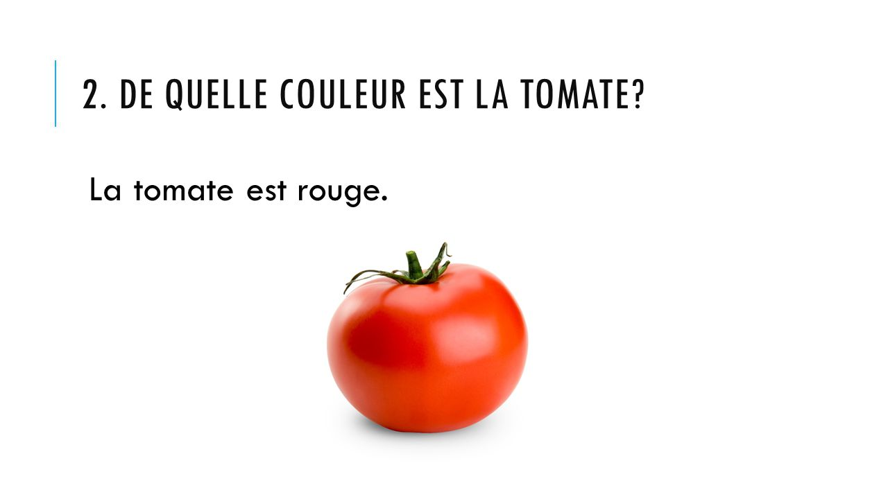 2. De quelle couleur est la tomate