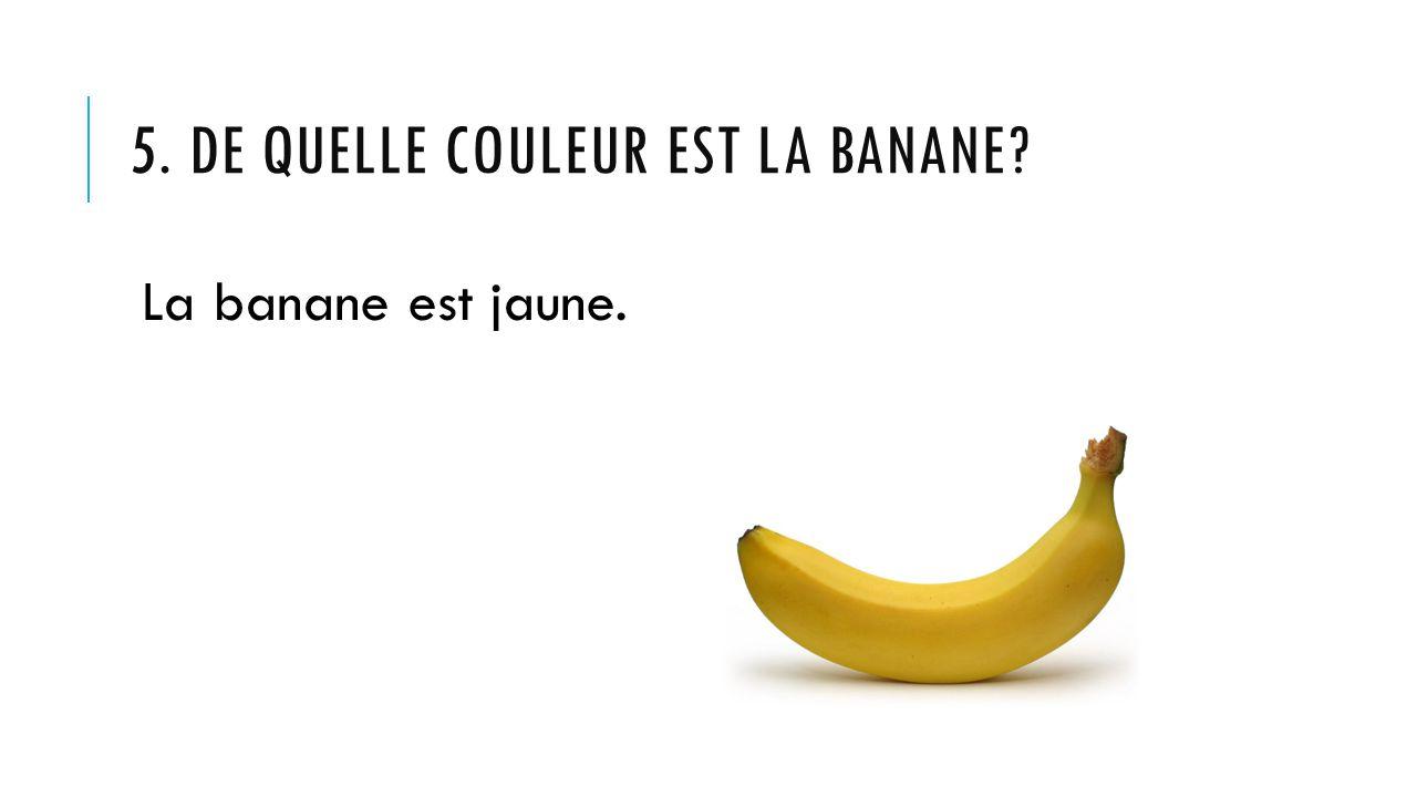 5. De quelle couleur est la banane