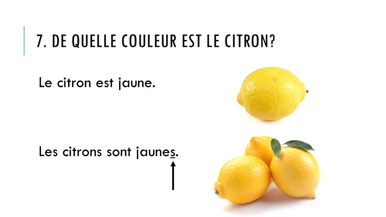 7. De quelle couleur est le citron